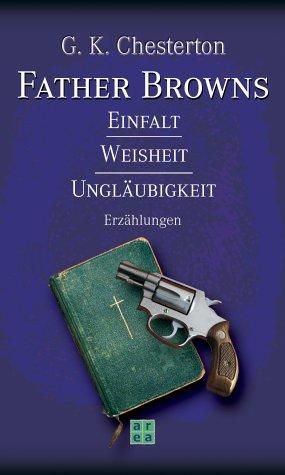 9783899961805: Father Browns Einfalt, Weisheit, Ungläubigkeit Erzählungen