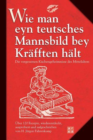 9783899962642: Wie Man Eyn Teutsches Mannsbild Bey Kräfften Hält: [Die Vergessenen Küchengeheimnisse Des Mittelalters ; Über 120 Rezepte, Wiederentdeckt, Ausprobiert Und Aufgeschrieben]