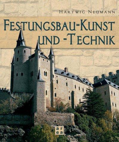 9783899962680: Festungsbau-Kunst und -Technik. Deutsche Wehrbauarchitektur vom 15. bis 20. Jahrhundert. Mit einer Bibliographie deutschsprachiger Publikationen über Festungsforschung und Festungsnutzung