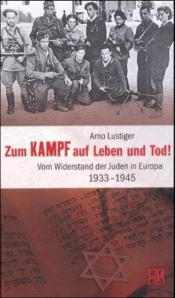 9783899962697: Zum Kampf auf Leben und Tod! Vom Widerstand der Juden in Europa 1933 - 1945