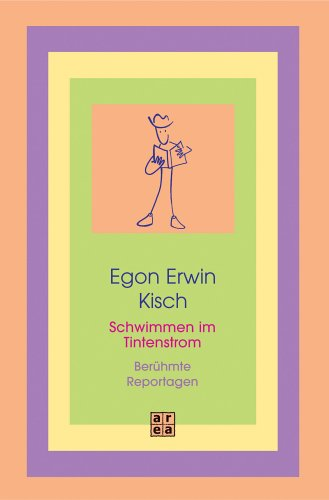 Schwimmen im Tintenstrom: Kisch, Egon Erwin