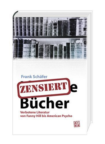9783899968002: Zensierte Bücher. Verbotene Literatur von Fanny Hill bis American Psycho