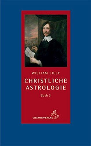 Christliche Astrologie Buch 3: William Lilly