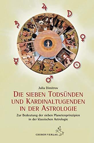 9783899972436: Die sieben Todsünden und Kardinaltugenden in der Astrologie: Zur Deutung der sieben Planetenprinzipien in der Astrologie