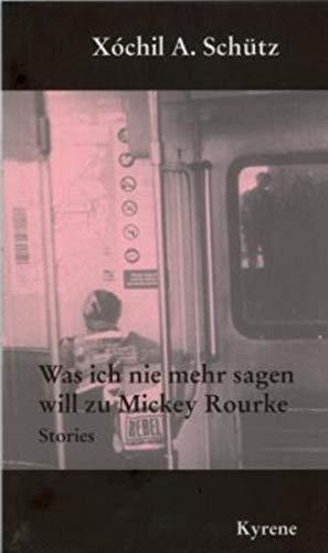 9783900009373: Was ich nie mehr sagen will zu Mickey Rourke: Erzählungen