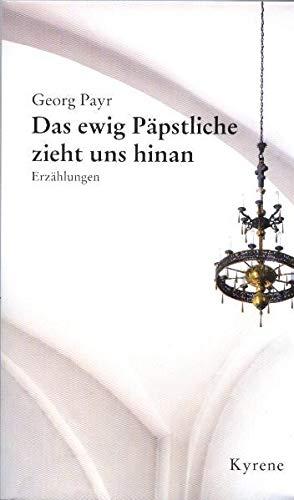 Das ewig P�pstliche zieht uns hinan: Payr, Georg