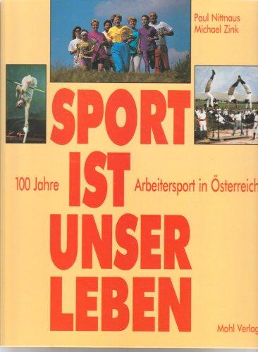 9783900272449: Sport ist unser Leben. 100 Jahre Arbeitersport in �sterreich