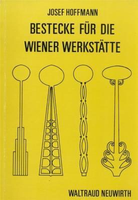 Josef Hoffmann: Bestecke Fur Die Wiener Werkstatte: Neuwirth, Waltraud
