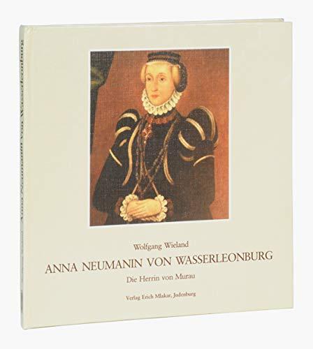 9783900289140: Anna Neumanin von Wasserleonburg, die Herrin von Murau