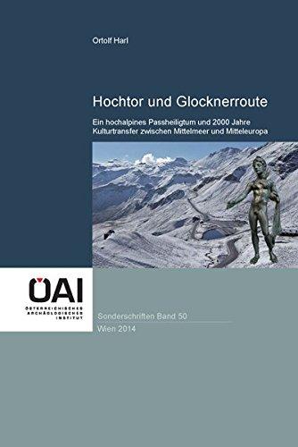9783900305680: Hochtor und Glocknerroute: Ein hochalpines Passheiligtum und 2000 Jahre Kulturtransfer zwischen Mittelmeer und Mitteleuropa