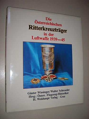 9783900310363: Die osterreichischen Ritterkreuztrager in der Luftwaffe 1939-1945 (German Edition)