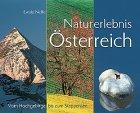 Naturerlebnis Österreich. Vom Hochgebirge bis zum Steppensee.: Neffe, Ewald und Franz ...