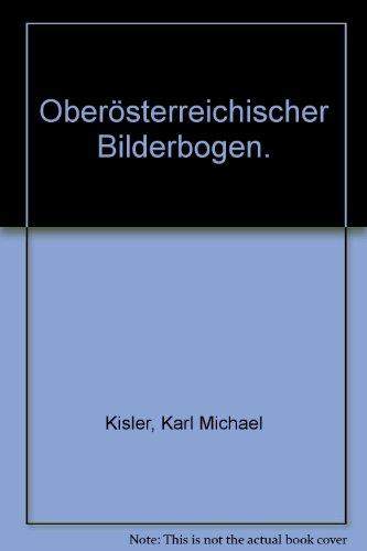 Oberösterreichischer Bilderbogen. Von Künstlern, Kupferschmieden und Spielzeugmachern.: ...
