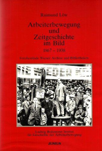 9783900370930: Arbeiterbewegung und Zeitgeschichte im Bild, 1867-1938: Fotobestande Wiener Archive und Bibliotheken (Veroffentlichung des Ludwig Boltzmann ... der Arbeiterbewegung) (German Edition)