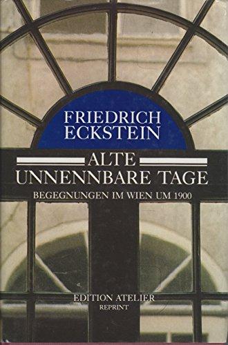 9783900379254: Alte unnennbare Tage! Erinnerungen aus siebzig Lehr- und Wanderjahren. Edition Atelier