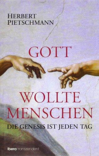 9783900436780: Gott wollte Menschen: Die Genesis ist jeden Tag
