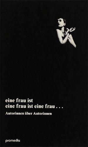 Eine Frau ist eine Frau ist eine Frau . : Autorinnen über Autorinnen - Gerstl, Elfriede, Hrsg.