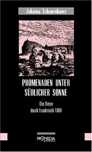 PROMENADEN UNTER SÜDLICHER SONNE, Die Reise Durch Frankreich 1804 - SCHOPENHAUER JOHANNA