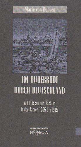 Im Ruderboot durch Deutschland. Auf Flüssen und Kanälen in den Jahren 1905 bis 1915.