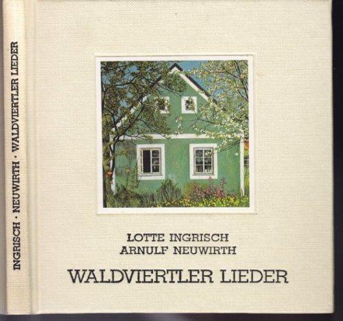 Waldviertler Lieder.: Ingrisch, Lotte und Arnulf Neuwirth.