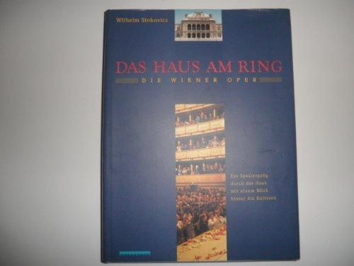 Das Haus am Ring. Die Wiener Oper. Ein Spaziergang durch das Haus mit einem Blick hinter die ...