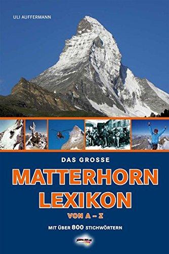 9783900533793: Das große Matterhorn-Lexikon: Das Matterhorn von A-Z, mit über 800 Stichworten