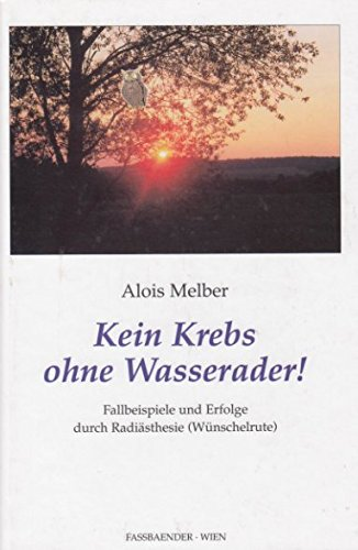 9783900538637: Kein Krebs ohne Wasserader: Fallbeispiele und Erfolge durch Radiästhesie (Wünschelrute) (Livre en allemand)