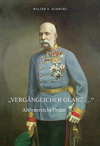 """Vergänglicher Glanz ."""" : Altösterreichs Orden. - Katalog des Österreichischen ..."""