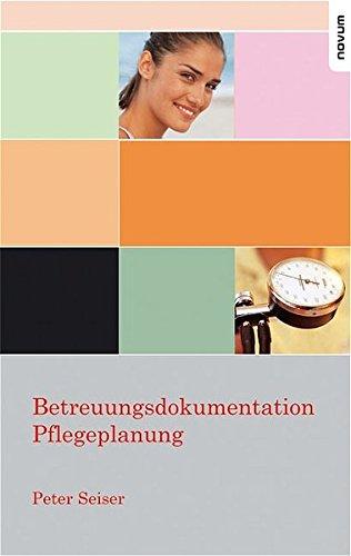 Betreuungsdokumentation Pflegeplanung: Seiser, Peter