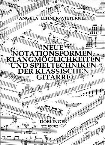 Neue Notationsformen, Klangmöglichkeiten und Spieltechniken der klassischen Gitarre: ...