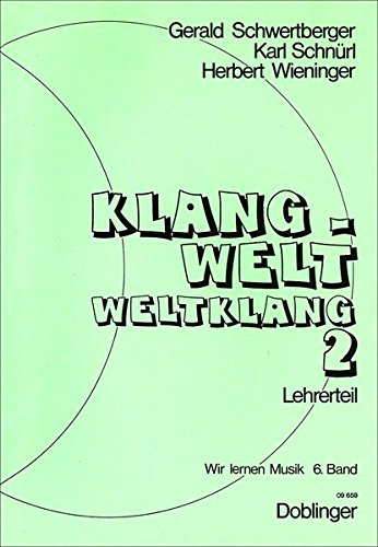Wir lernen Musik / Klangwelt - Weltklang 2. Lehrbuch : Lehrerausgabe: Gerald Schwertberger