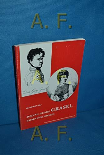 9783900708085: Johann Georg Grasel, Rauber ohne Grenzen (Schriftenreihe des Waldviertler Heimatbundes) (German Edition)