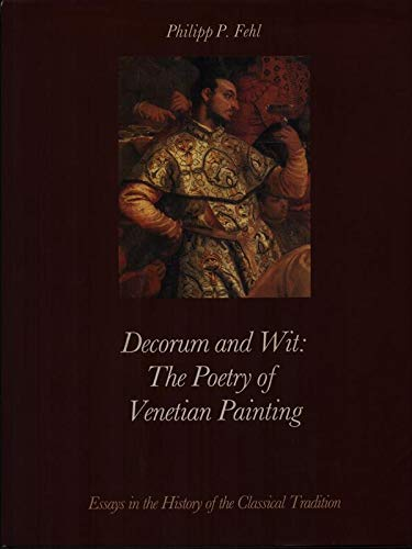 9783900731106: Decorum and Wit: the Poetry of Venetian Painting: Essays in the History of the Classical Tradition (Bibliotheca artibus et historiae)