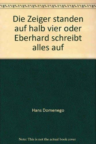 9783900763053: Die Zeiger standen auf halb vier oder Eberhard schreibt alles auf
