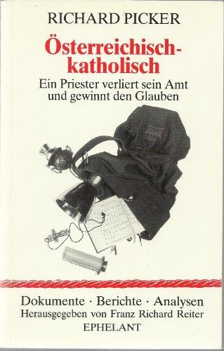 9783900766030: Osterreichisch-katholisch: Ein Priester verliert sein Amt und gewinnt den Glauben (Dokumente, Berichte, Analysen) (German Edition)