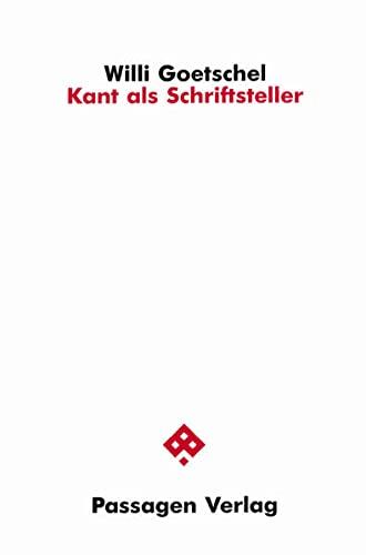 Kant als Schriftsteller (Passagen Philosophie) (German Edition): Goetschel, Willi