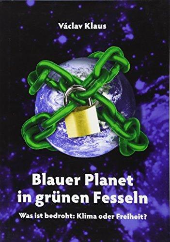 9783900812157: Blauer Planet in grünen Fesseln: Was ist bedroht: Klima oder Freiheit?