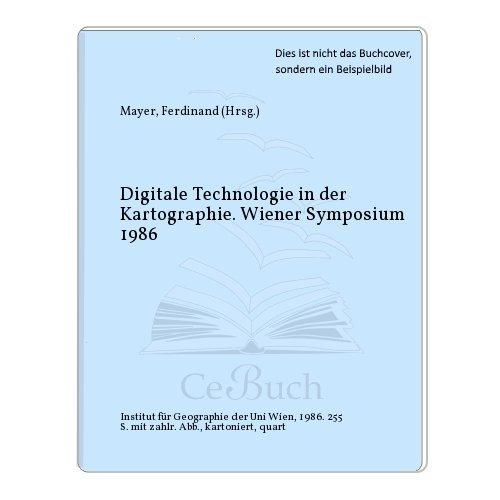 Digitale Technologie in der Kartographie. Wiener Symposium: Ferdinand Mayer, Kurt