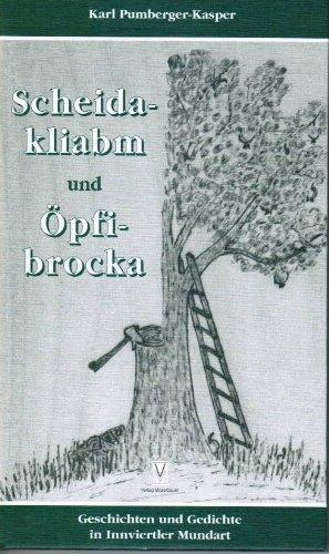 Scheidakliabm und Öpfibrocka. Geschichten und Gedichte in Innviertler Mundart. Illustrationen ...