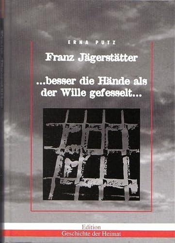 9783900943462: Franz Jägerstätter: ... besser die Hände als der Wille gefesselt... (Livre en allemand)