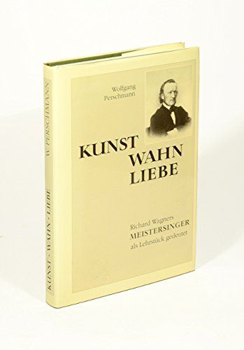 """Kunst - Wahn - Liebe. Richard Wagners """"Meistersinger"""" als Lehrstück gedeutet.: ..."""