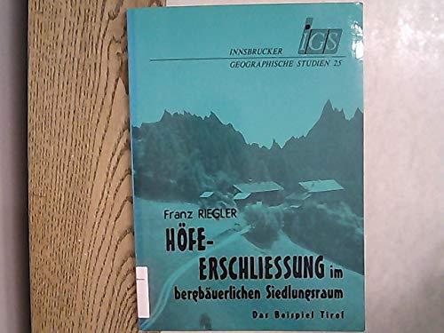 Höfeerschliessung im bergbäuerlichen Siedlungsraum. Das Beispiel Tirol: RIEGLER, Franz