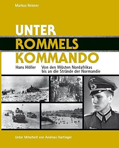 9783901208591: Unter Rommels Kommando: Hans H�ller - Von den W�sten Nordafrikas bis an die Str�nde der Normandie