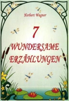 7 wundersame Erzählungen: Wagner, Herbert
