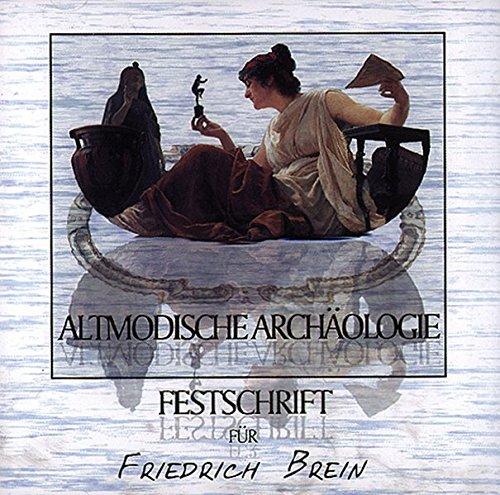 Altmodische Archäologie/ Festschrift für Friedrich Brein