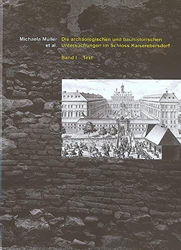 Die archäologischen und bauhistorischen Untersuchungen im Schloss Kaiserebersdorf: Michaela ...