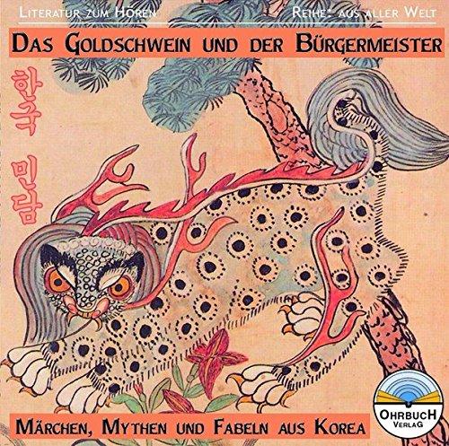 9783901317187: Das Goldschwein und der Bürgermeister: Märchen, Mythen und Fabeln aus Korea
