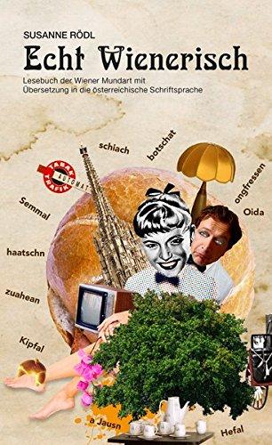 9783901325939: ECHT WIENERISCH: Ein humorvolles Lese-, Lehr- und Lernbuch der Wiener Mundart mit hochdeutschen Übersetzungen.