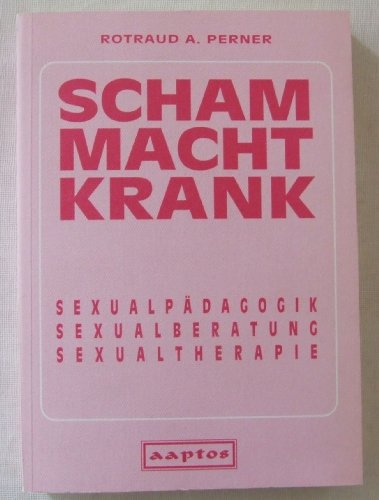 9783901499036: Scham macht Krank: Sexualp�dagogik - Sexualberatung - Sexualtherapie (Livre en allemand)