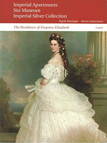 The Vienna Hofburg : the imperial apartments, Sisi Museum and silver Collection: Haslinger, Ingrid;...